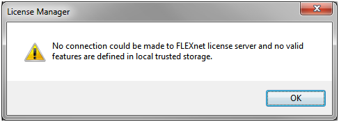 No connection could be made to FlexNet license server and no valid features are defined in local trusted storage.
